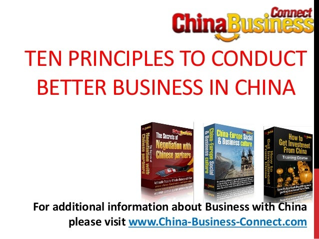 TEN PRINCIPLES TO CONDUCTBETTER BUSINESS IN CHINAFor additional information about Business with Chinaplease visit www.Chin...