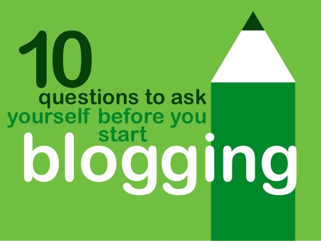 blogging questions to ask yourself before you start 10