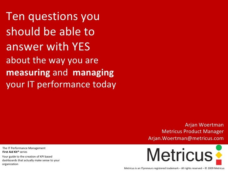 Ten questions you should be able to answer with YES  about the way you are  measuring  and  managing  your IT performance ...