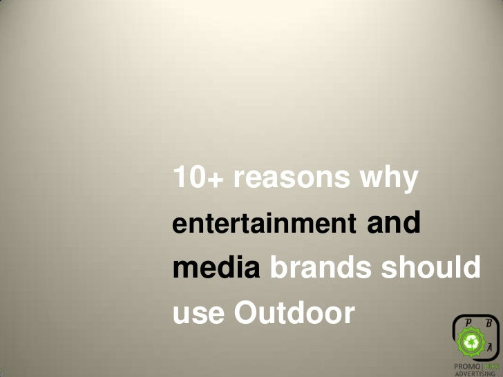 10+ reasons why entertainmentand mediabrands should use Outdoor<br />