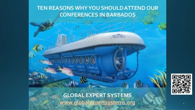 TEN REASONS WHYYOU SHOULD ATTEND OUR CONFERENCES IN BARBADOS GLOBAL EXPERT SYSTEMS www.globalexpertsystems.org