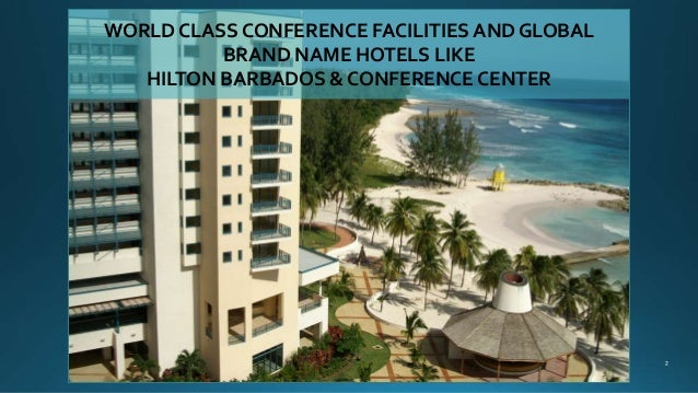 WORLD CLASS CONFERENCE FACILITIES AND GLOBAL BRAND NAME HOTELS LIKE HILTON BARBADOS & CONFERENCE CENTER