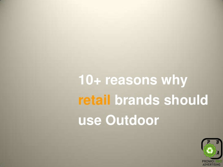 10+ reasons why retail brands should use Outdoor<br />