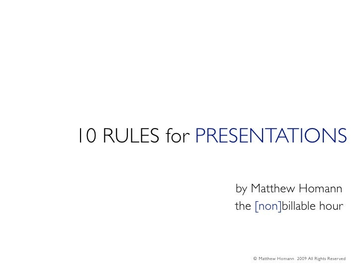 10 RULES for PRESENTATIONS                 by Matthew Homann                the [non]billable hour                     © M...