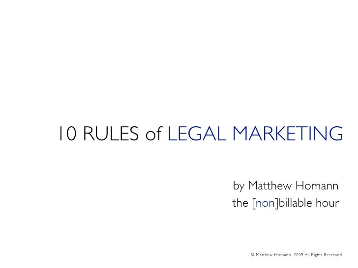 10 RULES of LEGAL MARKETING                  by Matthew Homann                 the [non]billable hour                     ...