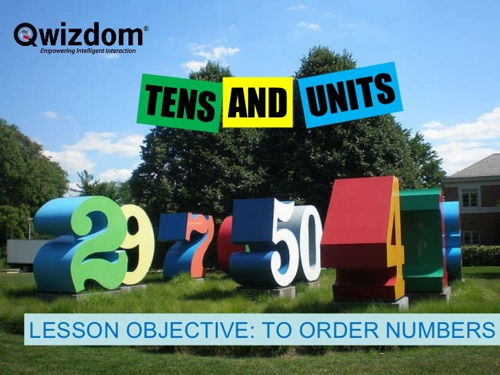Next Page TENS AND UNITS LESSON OBJECTIVE: TO ORDER NUMBERS