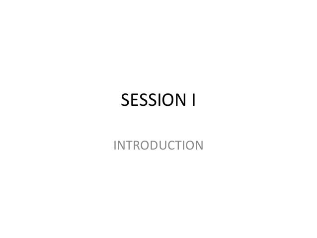 SESSION I INTRODUCTION