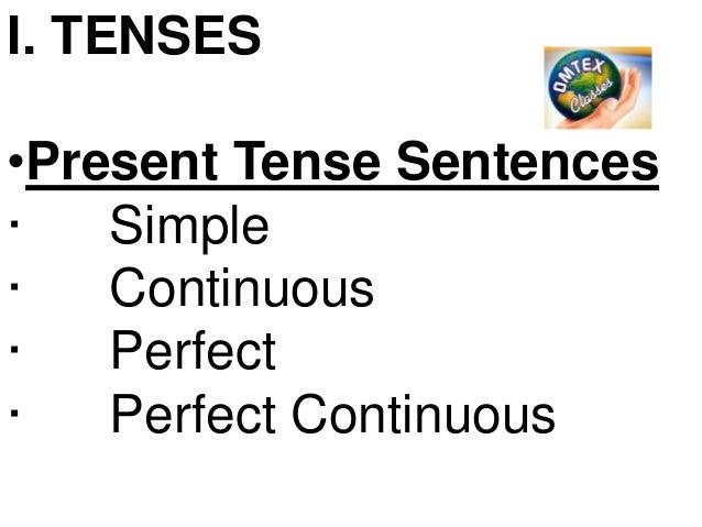 I. TENSES •Present Tense Sentences · Simple · Continuous · Perfect · Perfect Continuous