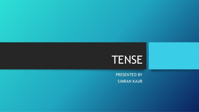 TENSE PRESENTED BY SIMRAN KAUR