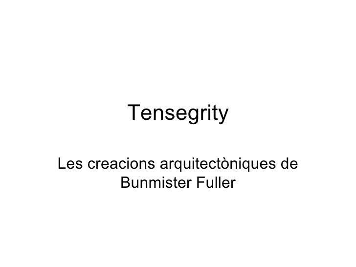 Tensegrity Les creacions arquitectòniques de Bunmister Fuller