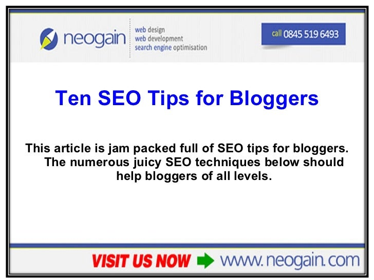 <ul><li>Ten SEO Tips for Bloggers </li></ul><ul><li>This article is jam packed full of SEO tips for bloggers. The numerous...