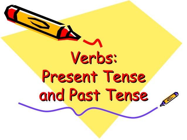 Verbs:Verbs: Present TensePresent Tense and Past Tenseand Past Tense