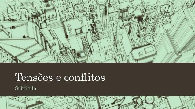 Tensões e conflitos Subtítulo