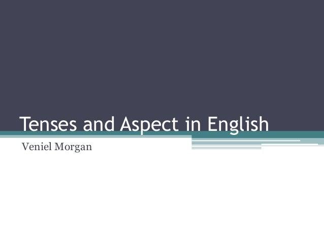 Tenses and Aspect in English Veniel Morgan