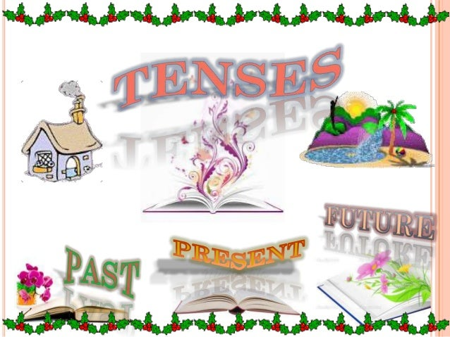 """The        wordTense is derivedfrom    latin word""""tempus"""" whichmeans time. Averb indicates thetime of an action,event or c..."""