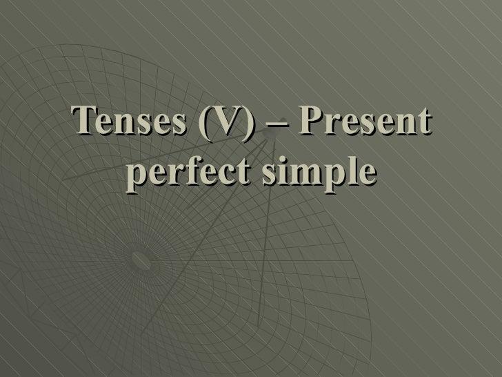 Tenses (V) – Present   perfect simple