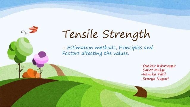 Tensile Strength - Estimation methods, Principles and Factors affecting the values. -Omkar Kshirsagar -Saket Mulge -Renuka...