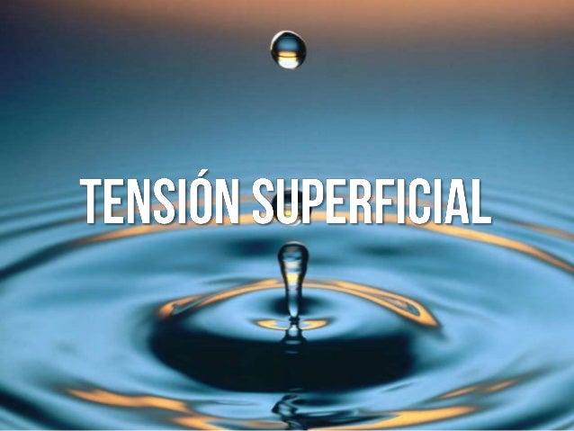 ¿QUÉ ES? La superficie de cualquier líquido se comporta como si sobre esta existe una membrana a tensión.                 ...