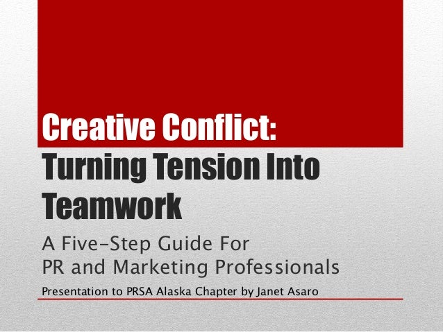 Creative Conflict: Turning Tension Into Teamwork A Five-Step Guide For 