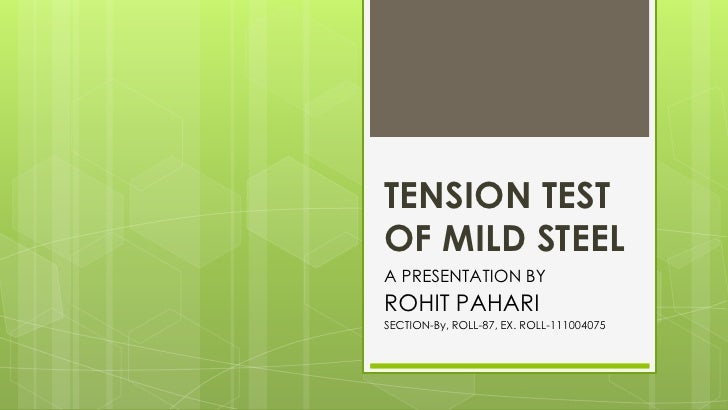 TENSION TESTOF MILD STEELA PRESENTATION BYROHIT PAHARISECTION-By, ROLL-87, EX. ROLL-111004075