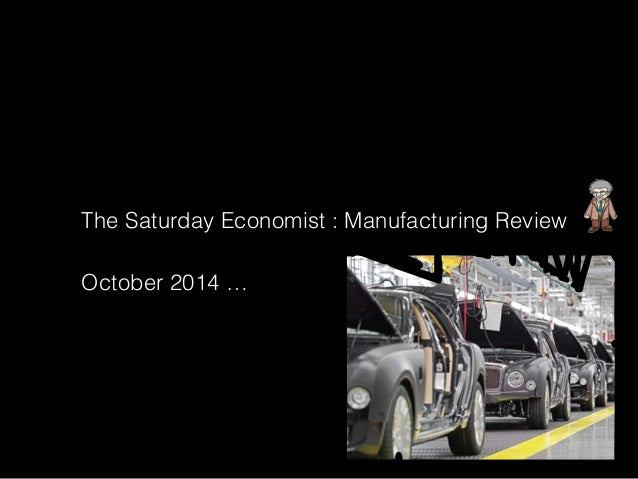 The Saturday Economist : Manufacturing Review October 2014 …