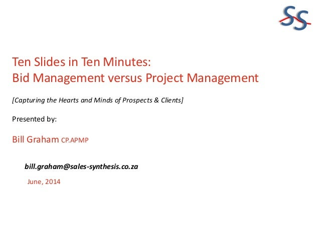 SS Ten Slides in Ten Minutes: Bid Management versus Project Management [Capturing the Hearts and Minds of Prospects & Clie...