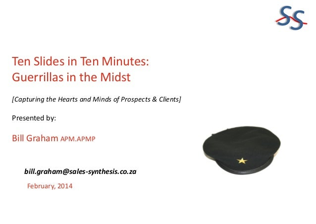 SS Ten Slides in Ten Minutes: Guerrillas in the Midst [Capturing the Hearts and Minds of Prospects & Clients]  Presented b...