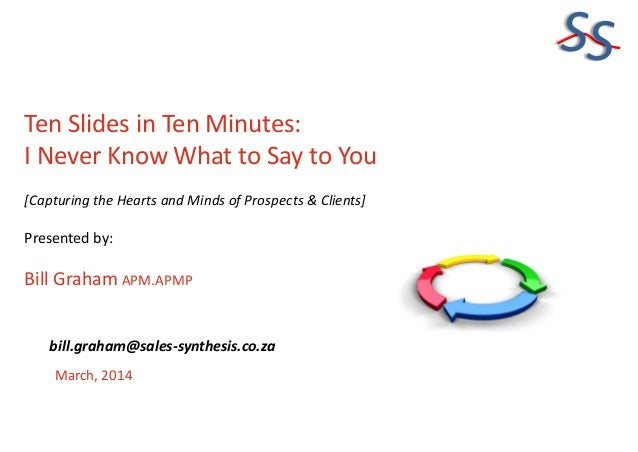 SS Ten Slides in Ten Minutes: I Never Know What to Say to You [Capturing the Hearts and Minds of Prospects & Clients]  Pre...