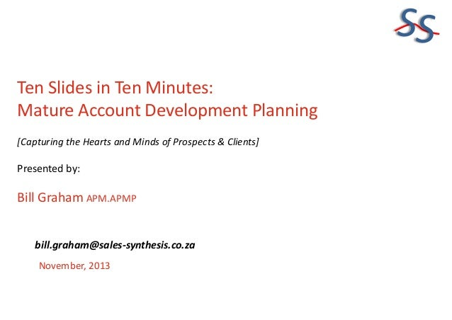 SS Ten Slides in Ten Minutes: Mature Account Development Planning [Capturing the Hearts and Minds of Prospects & Clients] ...