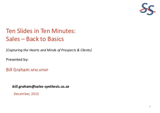 SS Ten Slides in Ten Minutes: Sales – Back to Basics [Capturing the Hearts and Minds of Prospects & Clients]  Presented by...