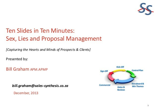 SS Ten Slides in Ten Minutes: Sex, Lies and Proposal Management [Capturing the Hearts and Minds of Prospects & Clients]  P...
