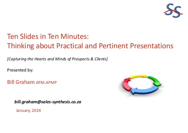 SS Ten Slides in Ten Minutes: Thinking about Practical and Pertinent Presentations [Capturing the Hearts and Minds of Pros...