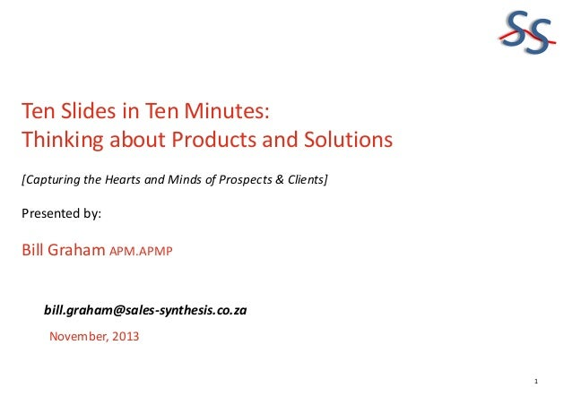 SS Ten Slides in Ten Minutes: Thinking about Products and Solutions [Capturing the Hearts and Minds of Prospects & Clients...