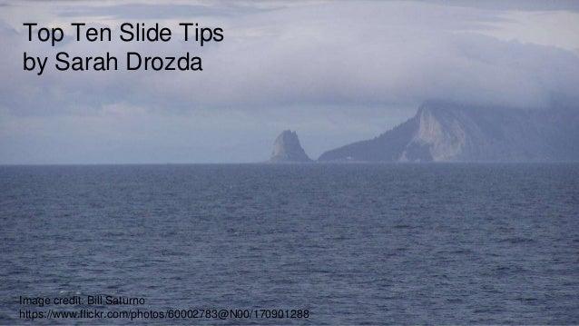 Top Ten Slide Tips by Sarah Drozda Image credit: Bill Saturno https://www.flickr.com/photos/60002783@N00/170901288