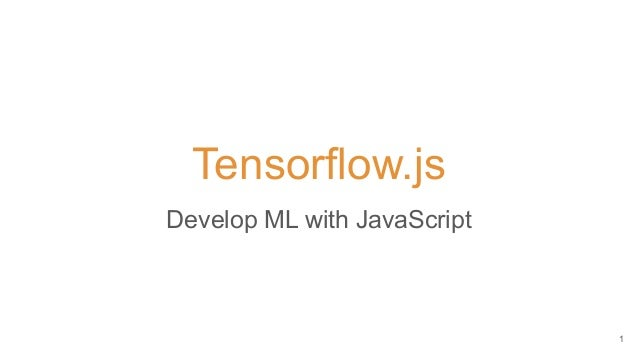 Tensorflow.js Develop ML with JavaScript 1
