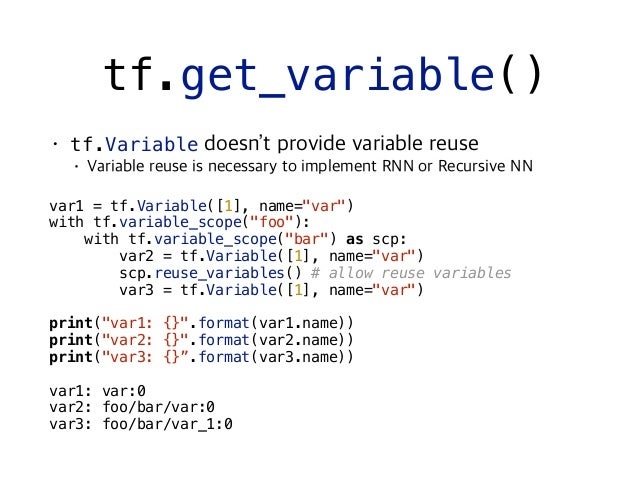 """with tf.variable_scope(""""foo""""): with tf.variable_scope(""""bar"""") as scp: var1 = tf.get_variable(""""var"""", [1]) scp.reuse_variable..."""