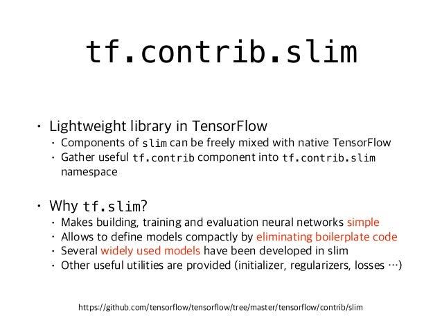 • tf.truncated_normal_initializer tf • slim.xavier_initializer • slim.variance_scaling_initializer • slim.l1_regularizer •...