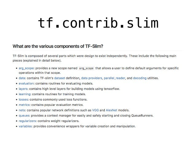 he_init = slim.variance_scaling_initializer() xavier_init = slim.xavier_initializer() with slim.arg_scope([slim.conv2d, ...