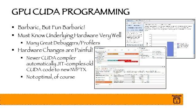 GPU CUDA PROGRAMMING § Barbaric, But Fun Barbaric! § Must Know Underlying Hardware Very Well § Many Great Debuggers/Profil...