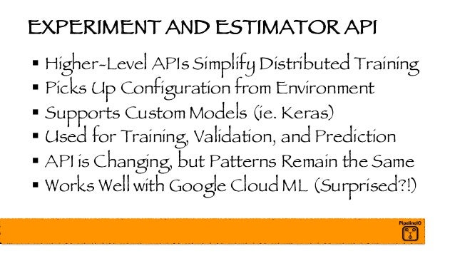 EXPERIMENT AND ESTIMATOR API § Higher-Level APIs Simplify Distributed Training § Picks Up Configuration from Environment §...
