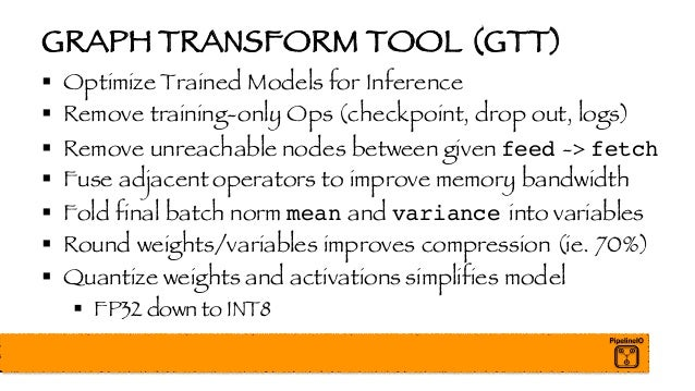 GRAPH TRANSFORM TOOL (GTT) § Optimize Trained Models for Inference § Remove training-only Ops (checkpoint, drop out, logs)...