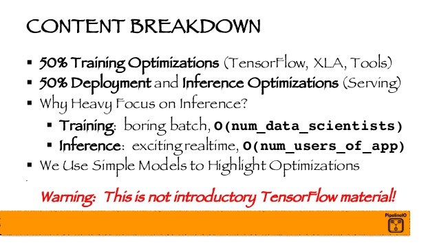 CONTENT BREAKDOWN § 50% Training Optimizations (TensorFlow, XLA, Tools) § 50% Deployment and Inference Optimizations (Serv...