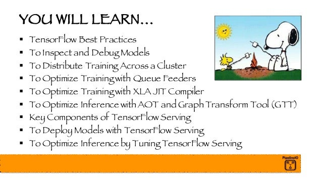 YOU WILL LEARN… § TensorFlow Best Practices § To Inspect and Debug Models § To Distribute Training Across a Cluster § To O...