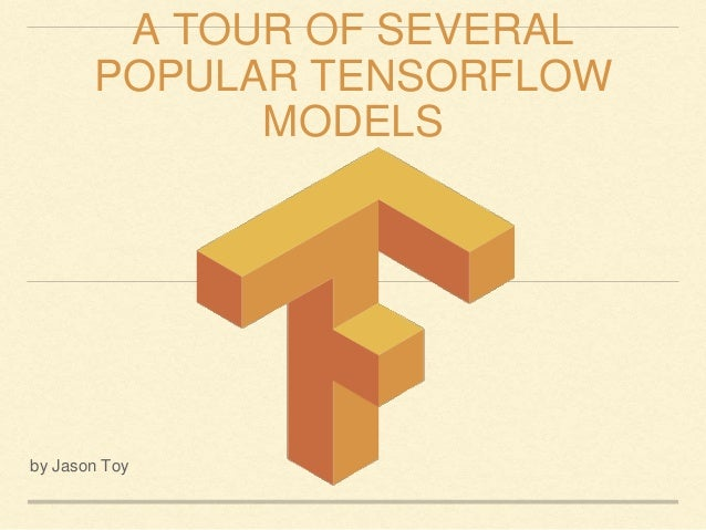 A TOUR OF SEVERAL POPULAR TENSORFLOW MODELS by Jason Toy