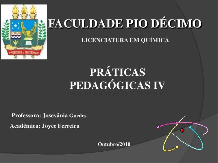 FACULDADE PIO DÉCIMO<br />Licenciatura em Química<br />PRÁTICAS PEDAGÓGICAS IV<br />Professora: JosevâniaGuedes<br />Acadê...