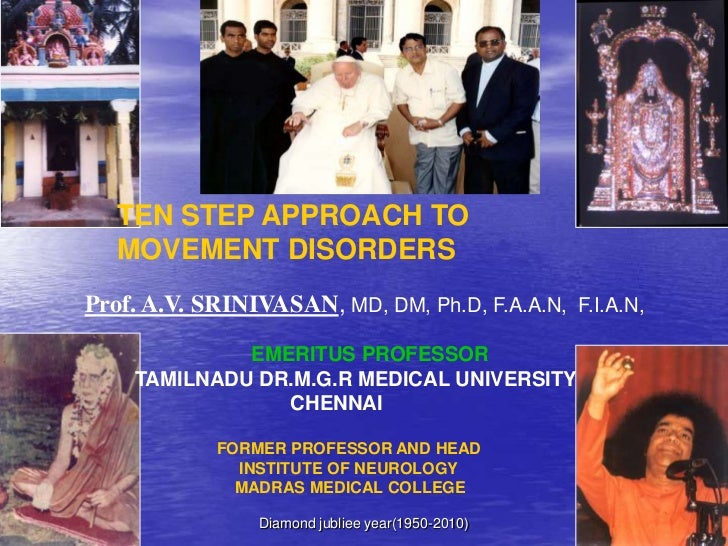 TEN STEP APPROACH TO             MOVEMENT DISORDERS     Prof. A.V. SRINIVASAN, MD, DM, Ph.D, F.A.A.N, F.I.A.N,            ...