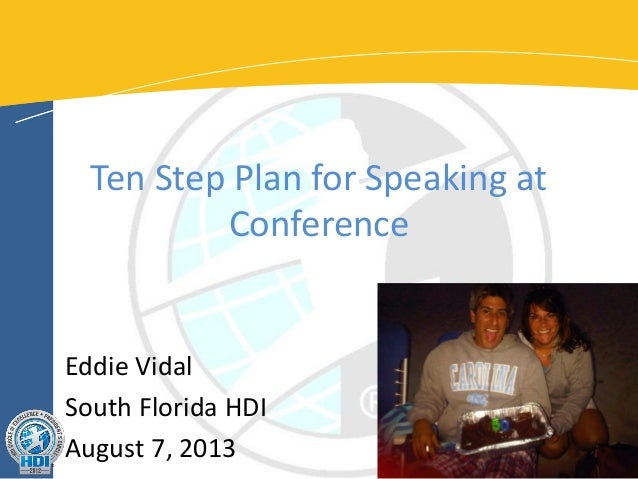Ten Step Plan for Speaking at Conference  Eddie Vidal South Florida HDI August 7, 2013