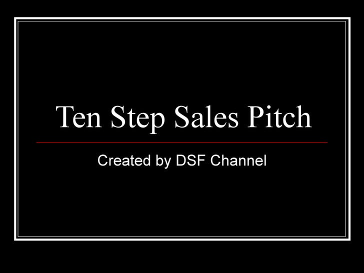 Ten Step Sales Pitch Created by DSF Channel