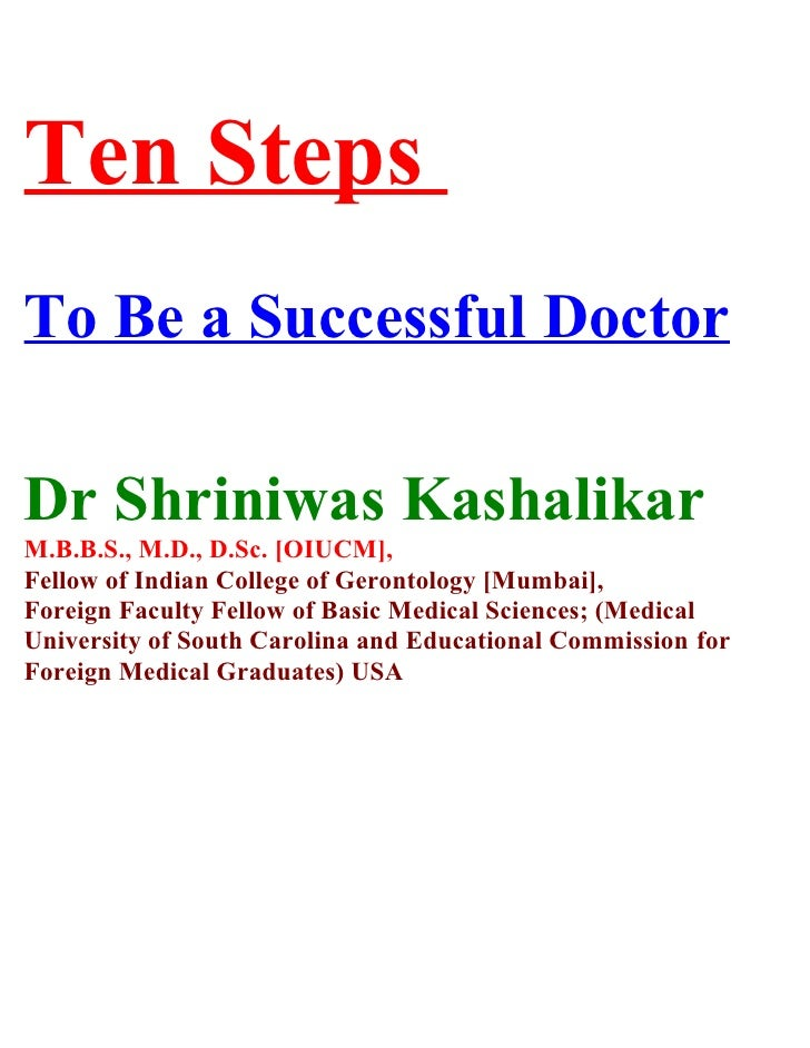 Ten Steps To Be a Successful Doctor  Dr Shriniwas Kashalikar M.B.B.S., M.D., D.Sc. [OIUCM], Fellow of Indian College of Ge...