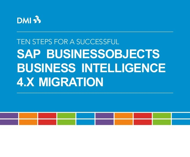 TEN STEPS FOR A SUCCESSFUL  SAP BUSINESSOBJECTS BUSINESS INTELLIGENCE 4.X MIGRATION